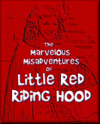 The Marvelous Misadventures of Little Red Riding Hood